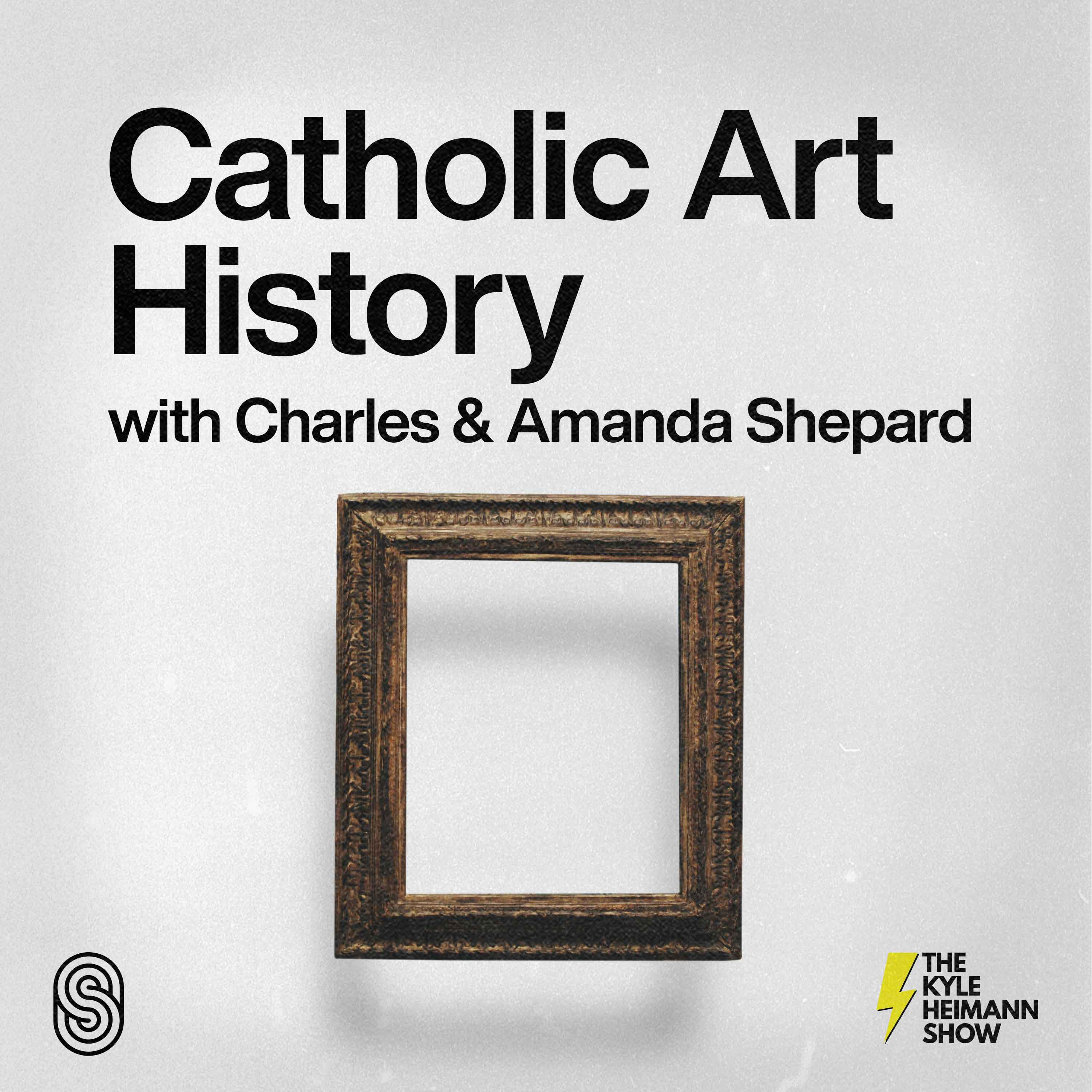 Catholic Art History - With Charles and Amanda Shepard - The Kyle Heimann Show