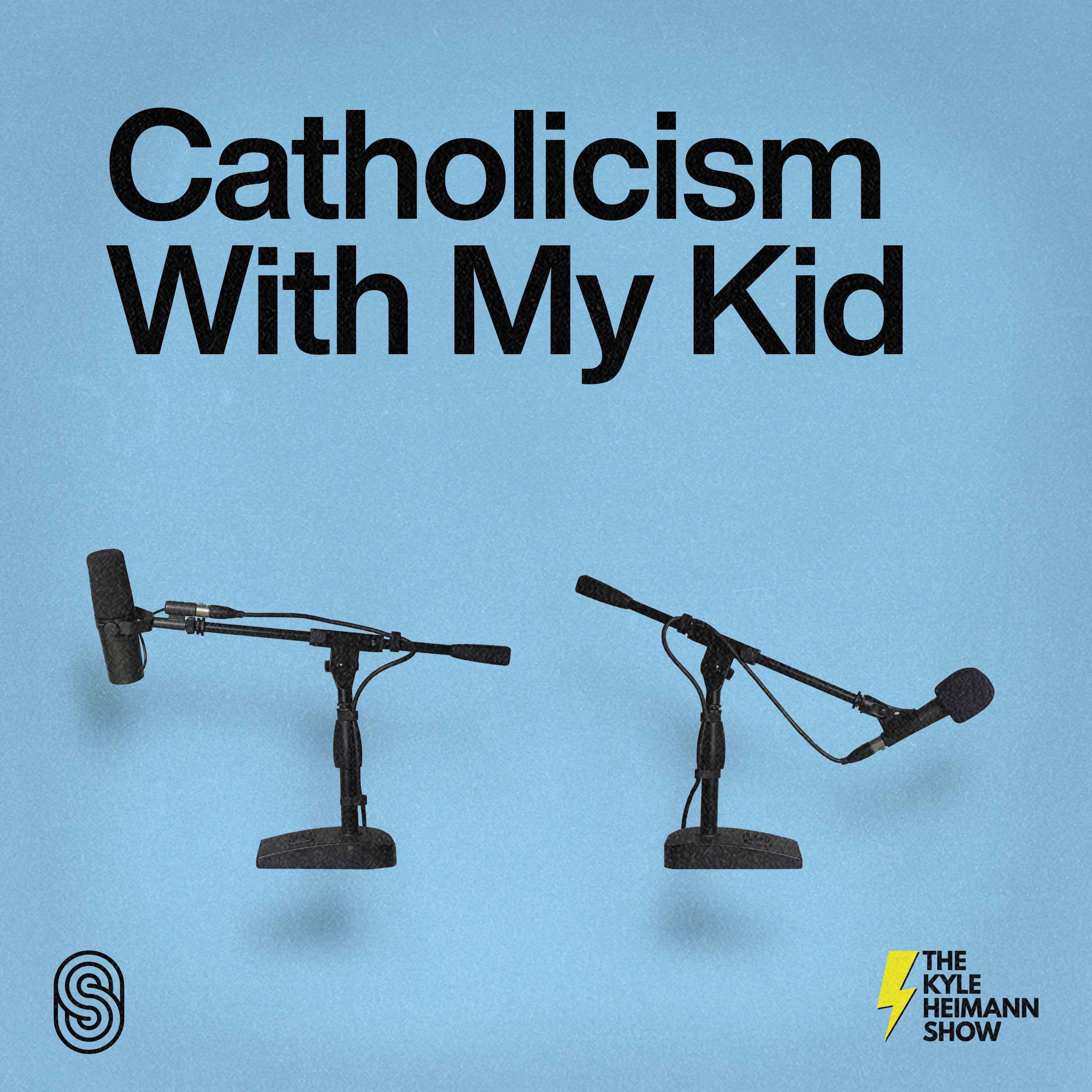 Catholicism With My Kid - The Kyle Heimann Show