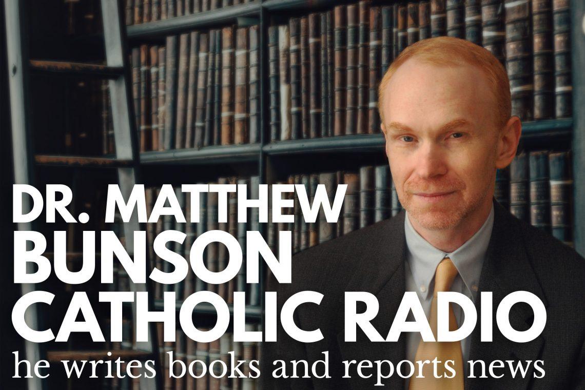 Dr Matthew Bunson Catholic Radio