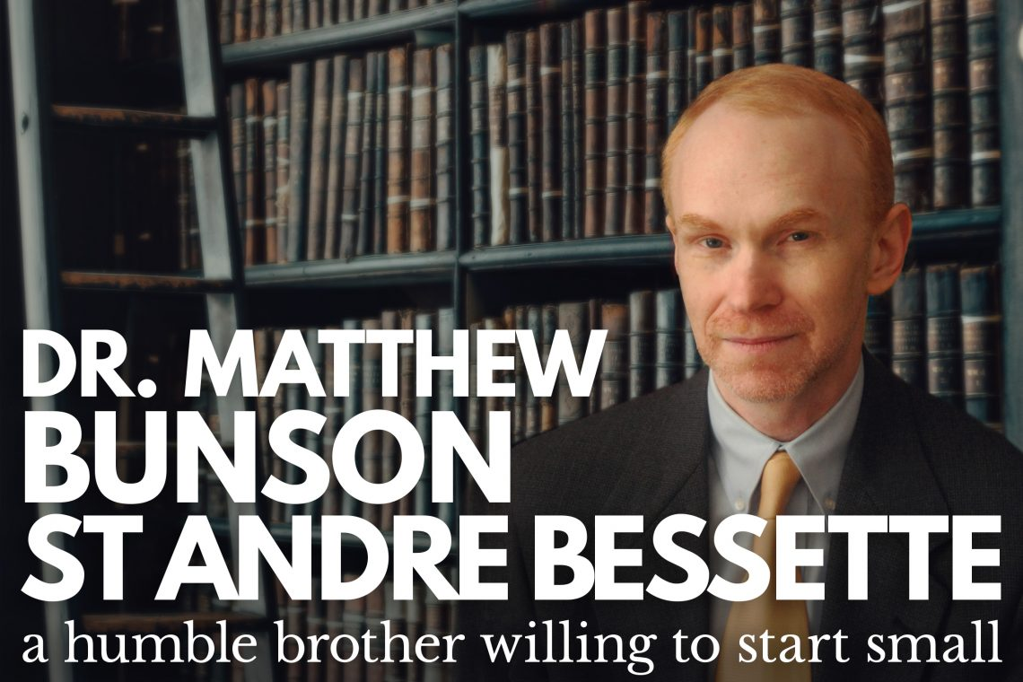 Dr Matthew Bunson St Andre Bessette
