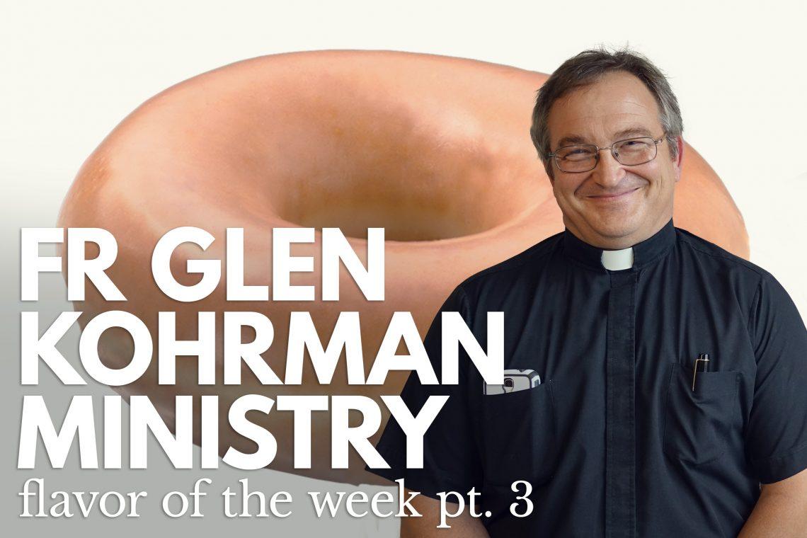 Fr. Glen Kohrman Pt 3