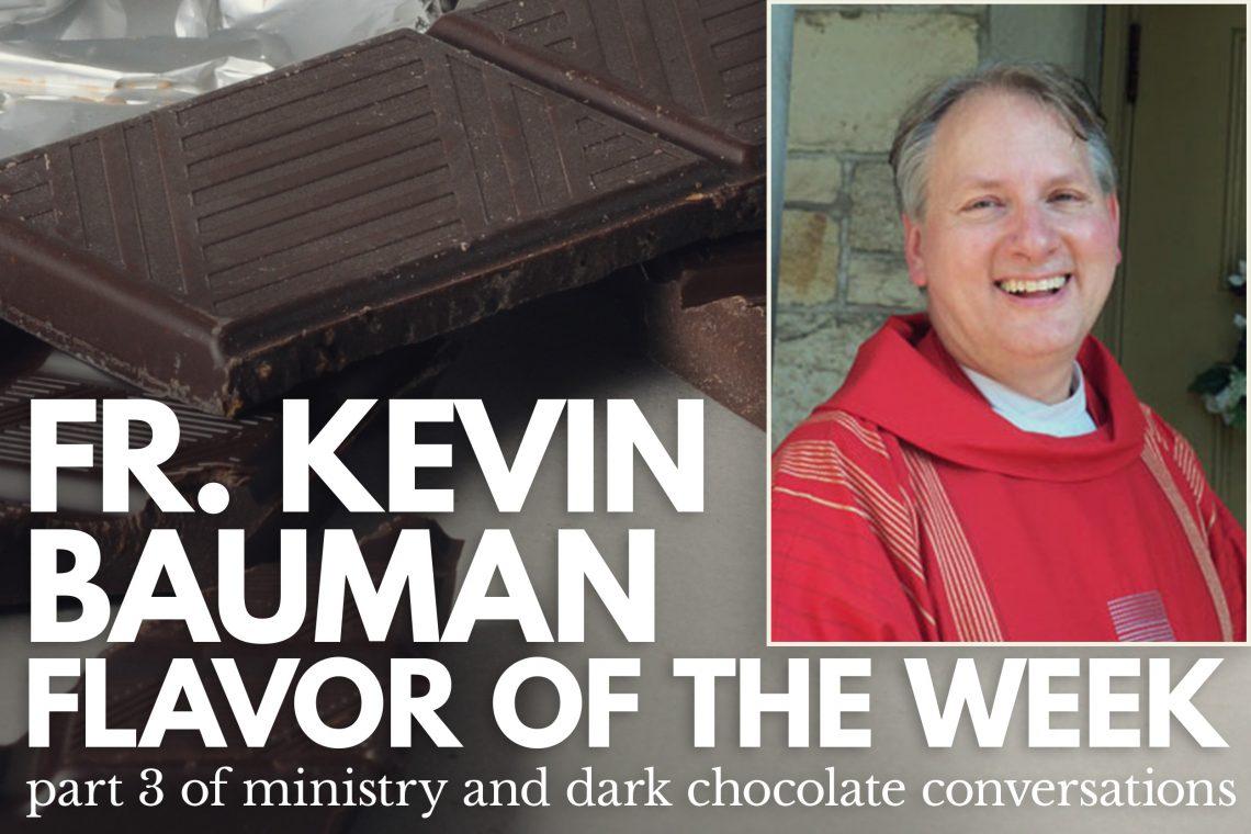 Fr Kevin Bauman Flavor of the Week Pt 3